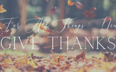For All Things New, Give Thanks