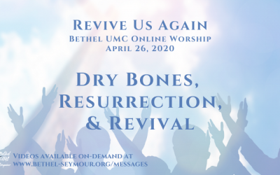 Dry Bones Resurrection & Revival – Online Worship for Sunday April 26 2020