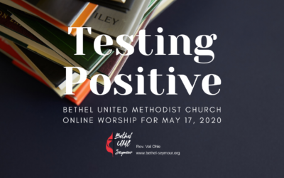 Testing Positive – Online Worship for May 17 2020