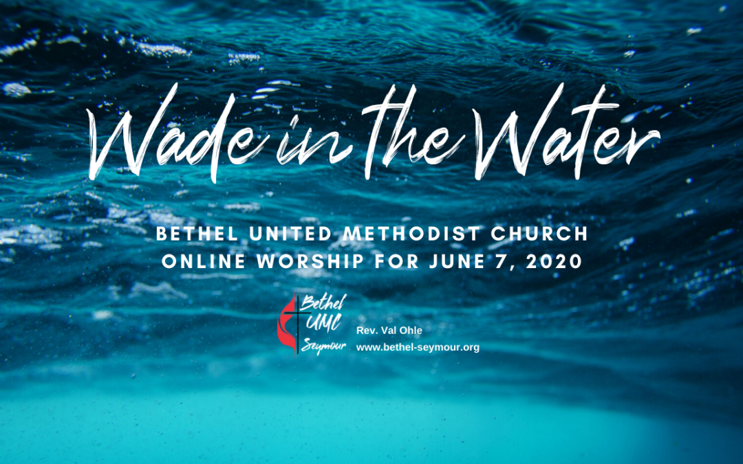 Wade in the Water – Online Worship for June 7 2020