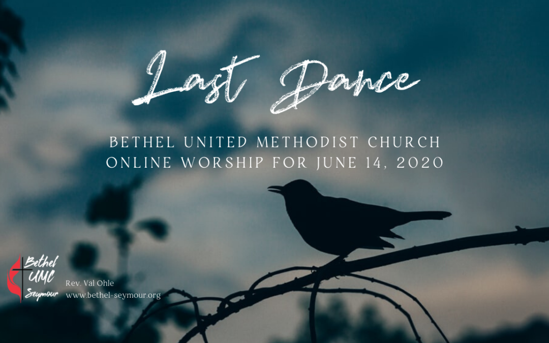 Last Dance – Online Worship June 14 2020